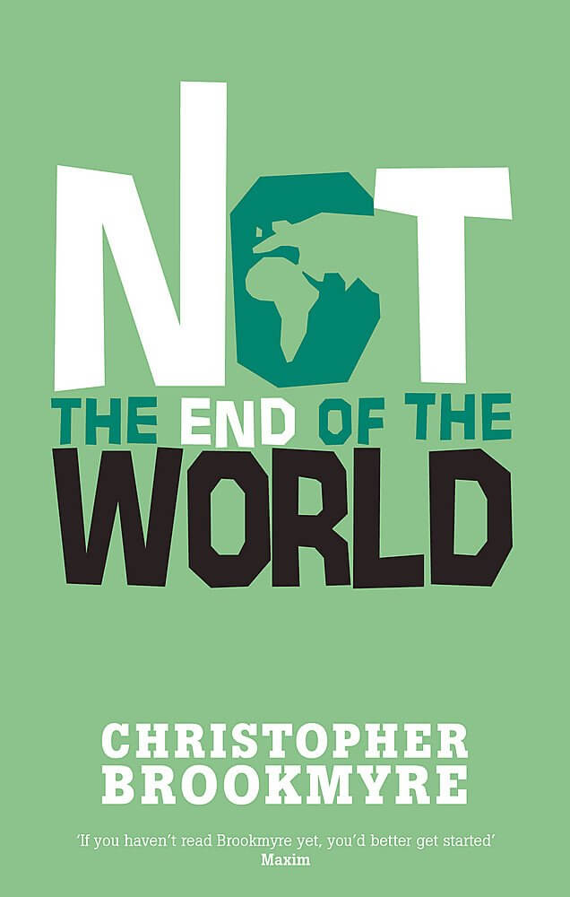 Not the End of the World by Christopher Brookmyre, an entertaining novel