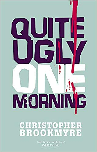 Quite Ugly One Morning by Christopher Brookmyre, funny and sharp